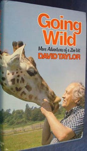 Going Wild: More Adventures of a Zoo Vet - David Taylor