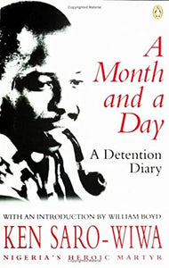 A Month and a Day: A Detention Diary - Ken Saro-Wiwa