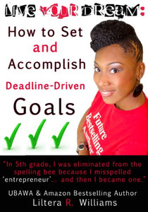 LIVE YOUR DREAM: How to Set and Accomplish Deadline-Driven Goals - Liltera R. Williams