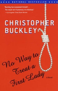 No Way to Treat a First Lady - Christopher Buckley