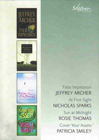 Reader's Digest Select Editions : False Impression / At First Sight / Sun at Midnight / Cover Your Assets - Jeffrey Archer, Nicholas Sparks, Rosie Thomas, Patricia Smiley