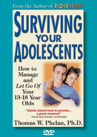 Surviving Your Adolescents: How to Manage-and Let Go of-Your 13-18 Year Olds - Thomas W. Phelan
