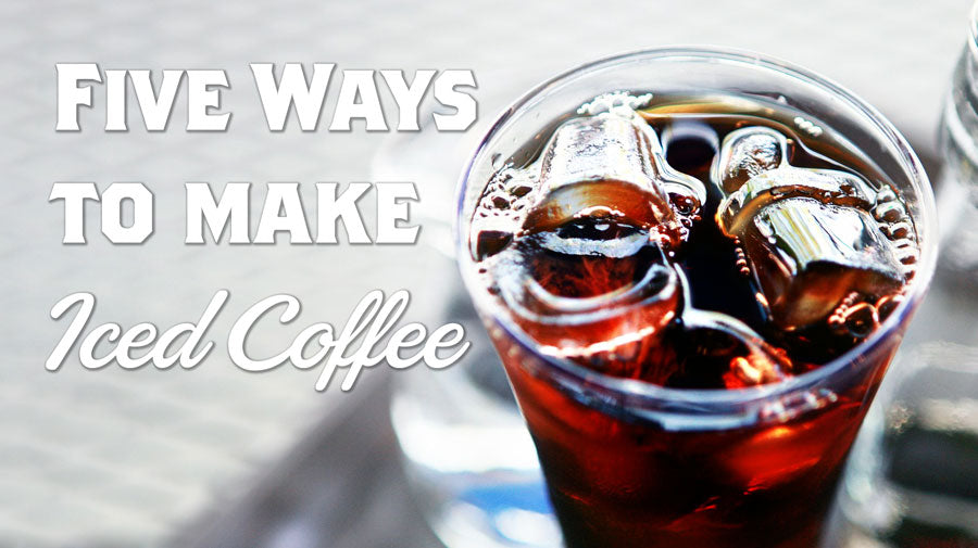 A Glass of Iced Coffee with text that reads: Five Ways to Make Iced Coffee