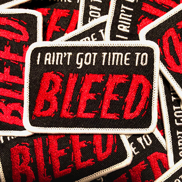 """I Ain't Got Time To Bleed!"" Patch"