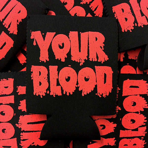 "I'm Drinking ""YOUR BLOOD"" Koozie"