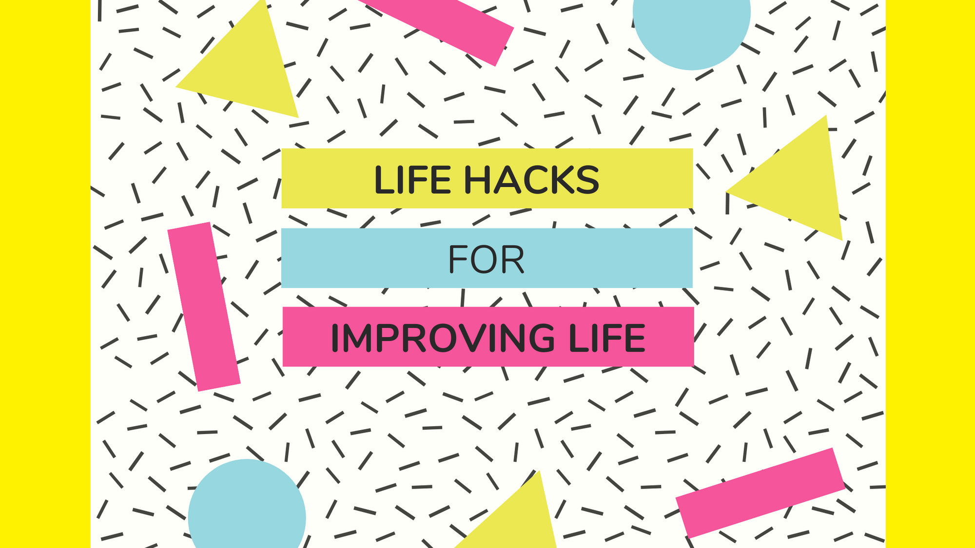 Tips to Improve your Life