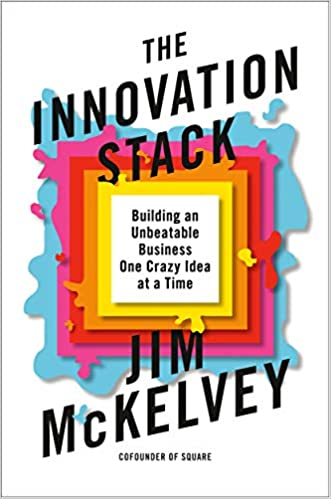 The Innovation Stack: Building an Unbeatable Business One Crazy Idea at a Time, 2020, Jim McKelvey