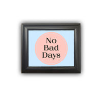 "Framed ""NO BAD DAYS"" Print Motivational Gift Personalized Picture Frame Office Work Staging Home Decor Wall Decor Premium Quality"