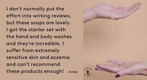 Two hands, with soap: I don't normally put the effort into writing reviews, but these soaps are lovely. I got the starter set with the hand and body washes and they're incredible. I suffer from extremely sensitive skin and eczema and can't recommend these products enough!