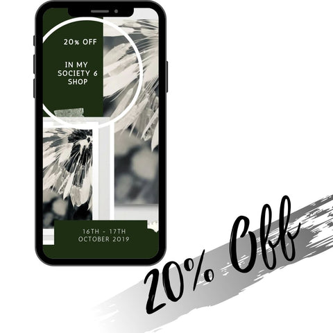 20% off in my Society 6 shop, 16th - 17th October 2019