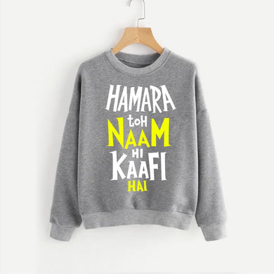 Hmara To Name Kafi Hai Printed  Sweatshirt