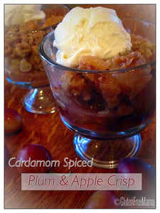 Cardamom Spiced Plum & Apple Crisp ~ Gluten Free