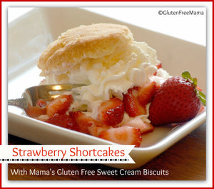 Strawberry Shortcakes made with Mama's Gluten Free Sweet Cream Biscuits or Mama's Scone Mix