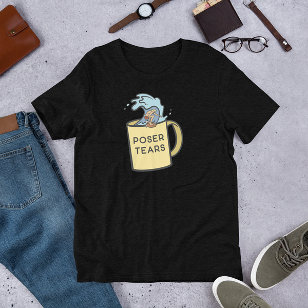 Poser Tears - Short-Sleeve Unisex T-Shirt