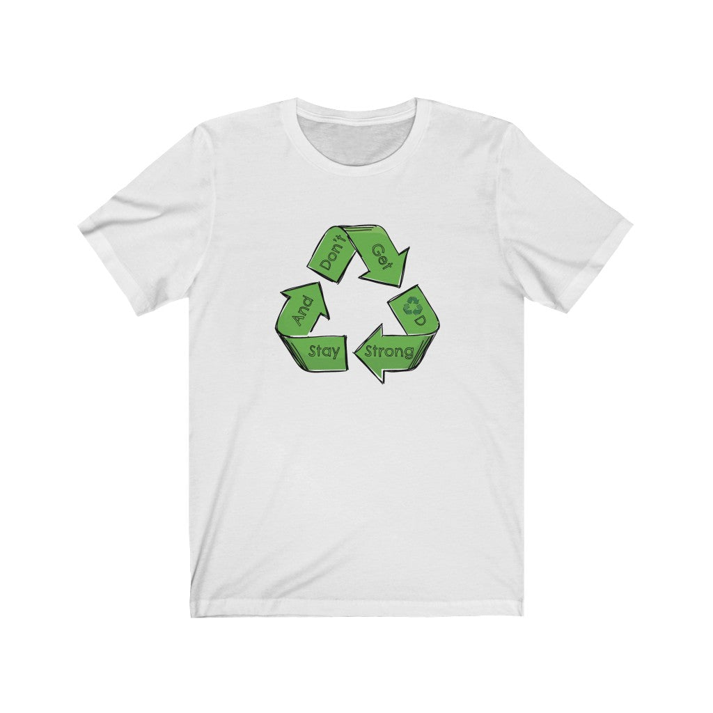 Stay Strong & Don't Get Recycled - Unisex Jersey Short Sleeve Tee