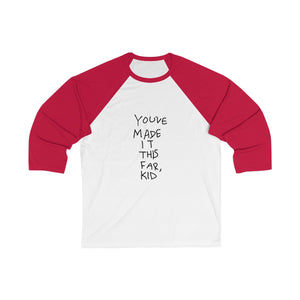 You've Made It This Far,  Kid - Unisex 3/4 Sleeve Baseball Tee