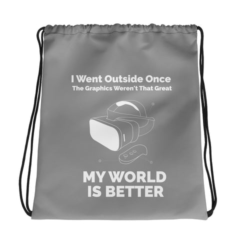 I Went Outside Once The Graphics Weren't That Great My world is better - Drawstring bag (grey)