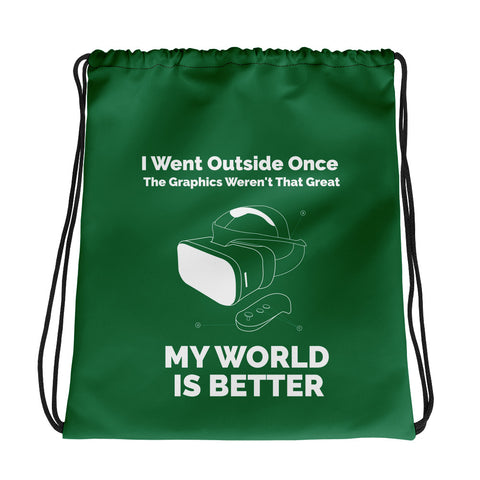 I Went Outside Once The Graphics Weren't That Great My world is better - Drawstring bag (green text)