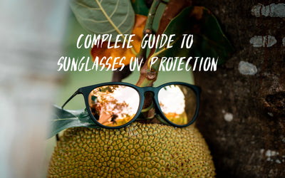 Complete Guide To Sunglasses UV Protection