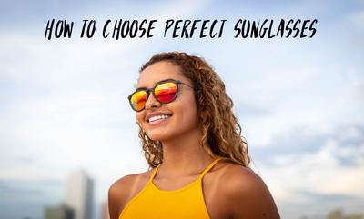 How To Choose Perfect Sunglasses - Sunglasses Categories