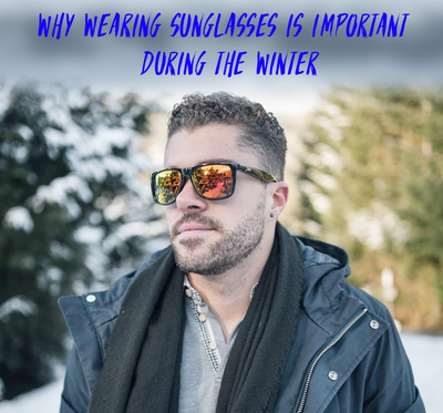 Why Wearing Sunglasses is Important During the Winter