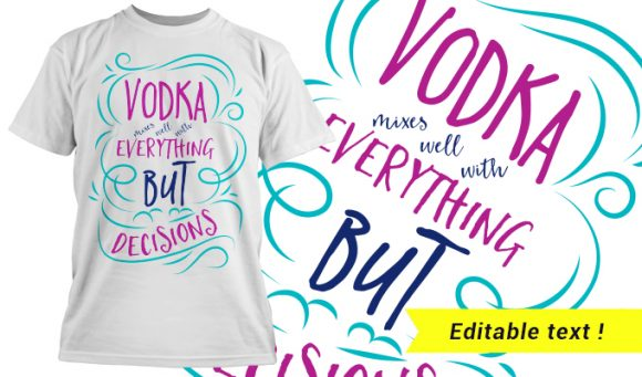 Vodka Mixes Well With Everything But Decisions - T-Shirt - Shirto.nl