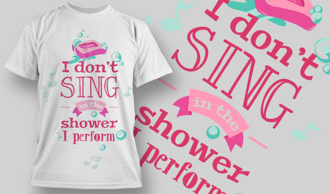 I don't sing in the shower I perform - T-Shirt - Shirto.nl