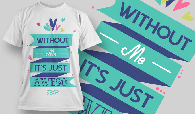 Without me it's just aweso - T-Shirt - Shirto.nl