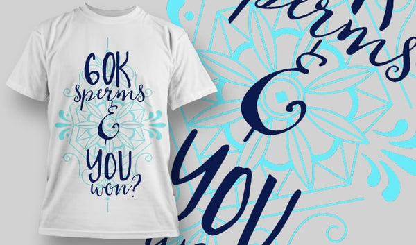 60k sperms and You Won? T-Shirt - Omega Design