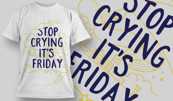 Stop Crying it's Friday - T-Shirt - Shirto.nl
