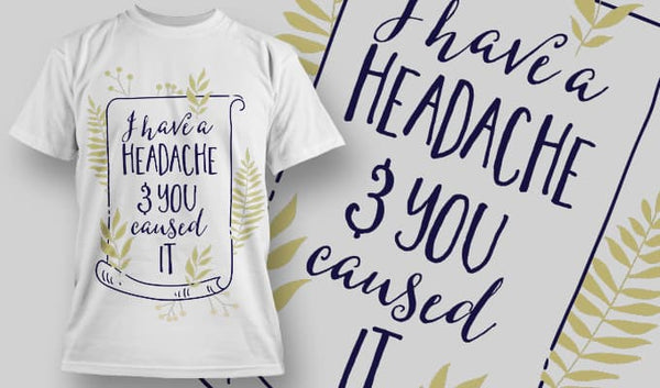 I have a headache and you caused it - T-Shirt - Shirto.nl