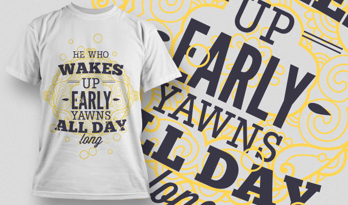 He who wakes up ealry yawns all day - T-Shirt - Shirto.nl
