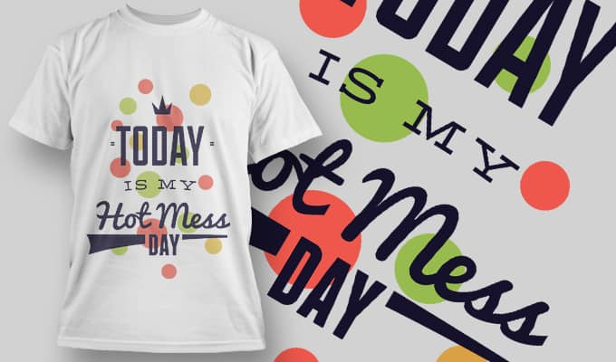 Today is my Hot Mess day - T-Shirt - Shirto.nl