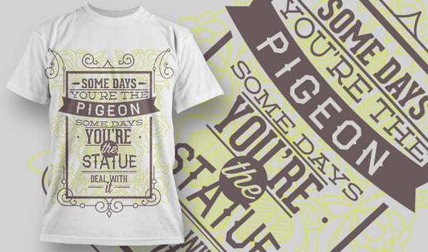Some days you're the pigeon Some days you're the Statue Deal With It - T-Shirt - Shirto.nl