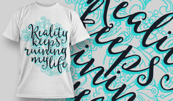 Reality keeps ruining my life - T-Shirt - Shirto.nl