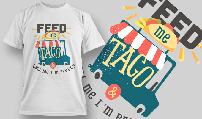 Feed me taco and tell me i'm pretty - T-Shirt - Shirto.nl