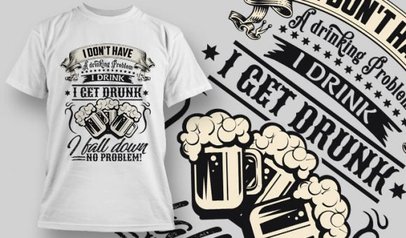 I don't Have a Drinking Problem - T-Shirt - Shirto.nl