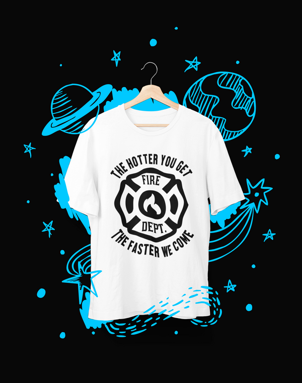 The hotter you get the faster we come - T-Shirt - Shirto.nl