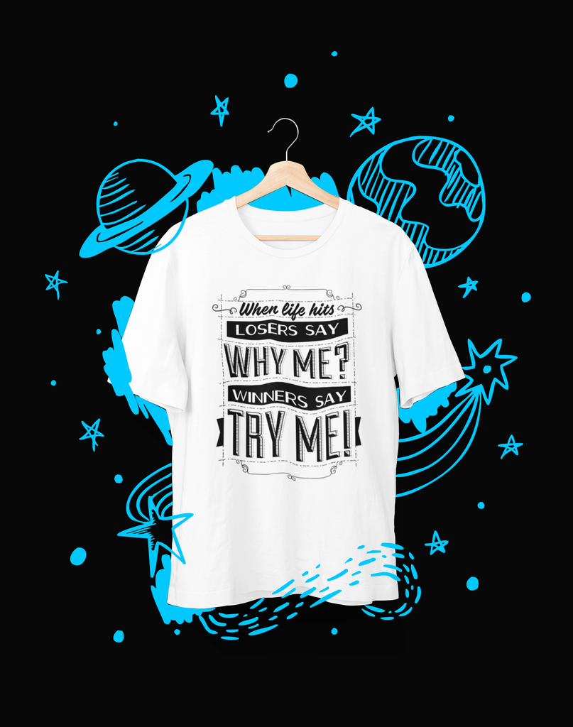 When life hits, losers say why me? Winners say try me. - T-Shirt - Shirto.nl