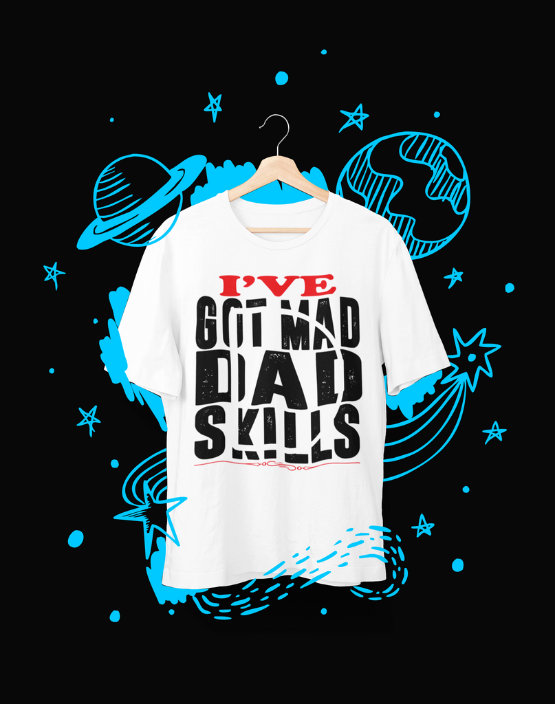Ive Got  Mad Dad Skills - T-Shirt - Shirto.nl