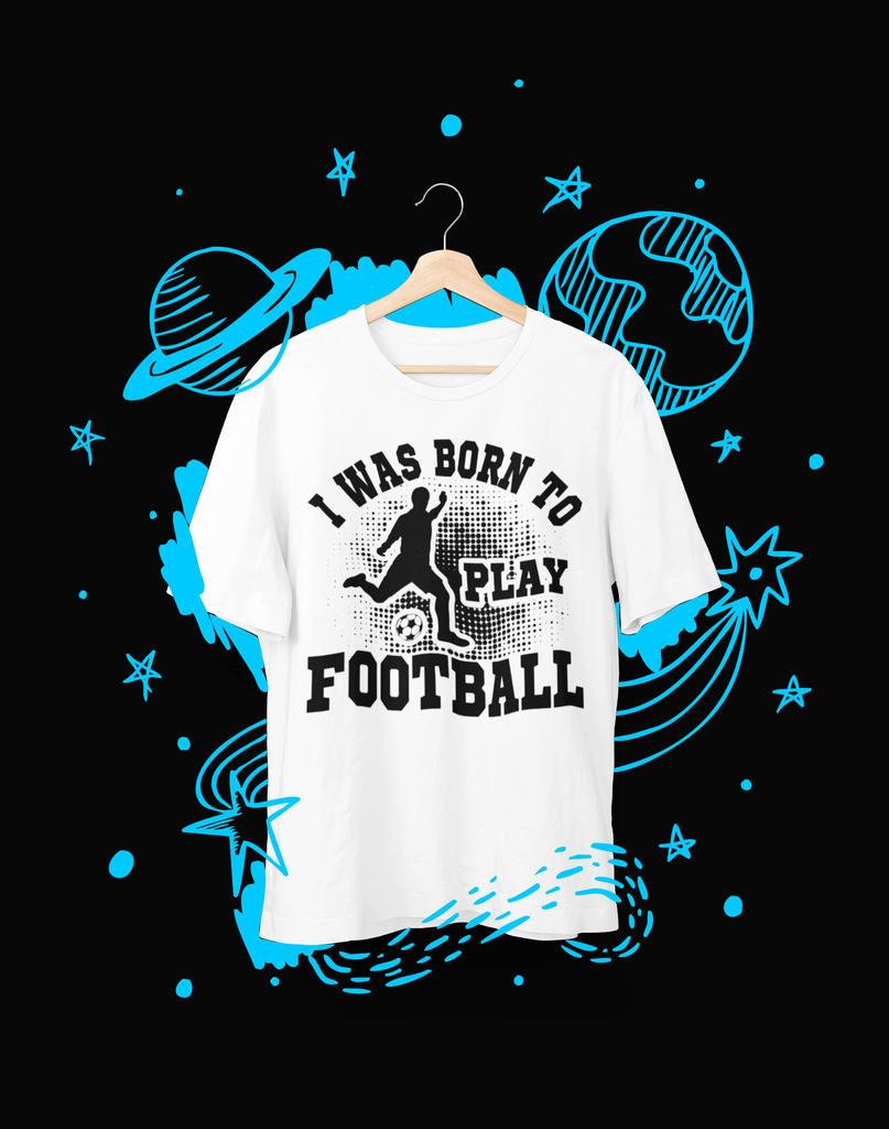 I was born to play football - T-Shirt - Shirto.nl