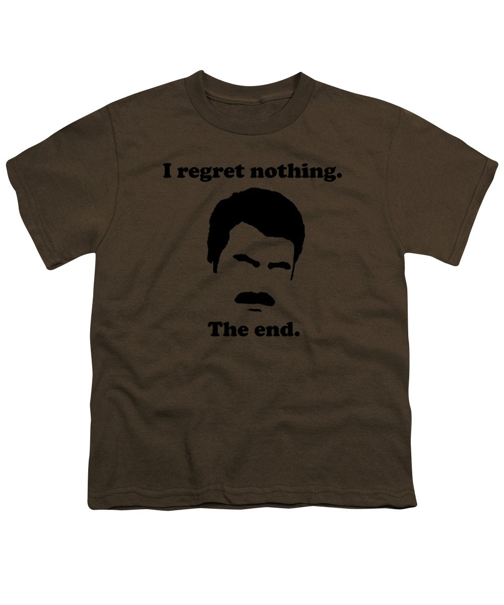 I Regret Nothing.  The End.  Ron Swanson. - Youth T-Shirt