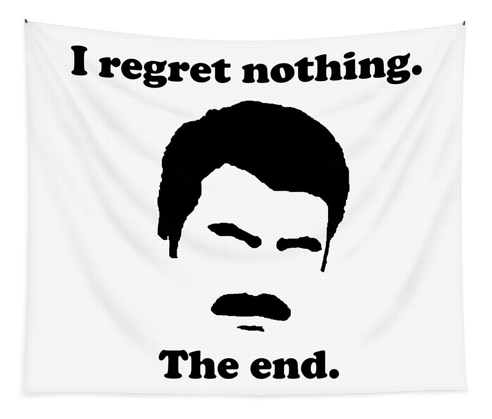 I Regret Nothing.  The End.  Ron Swanson. - Tapestry