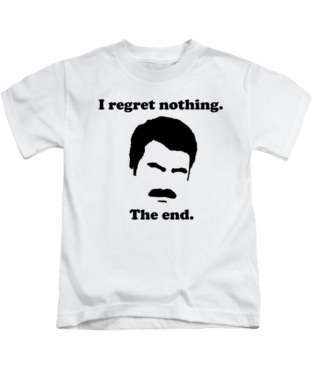 I Regret Nothing.  The End.  Ron Swanson. - Kids T-Shirt