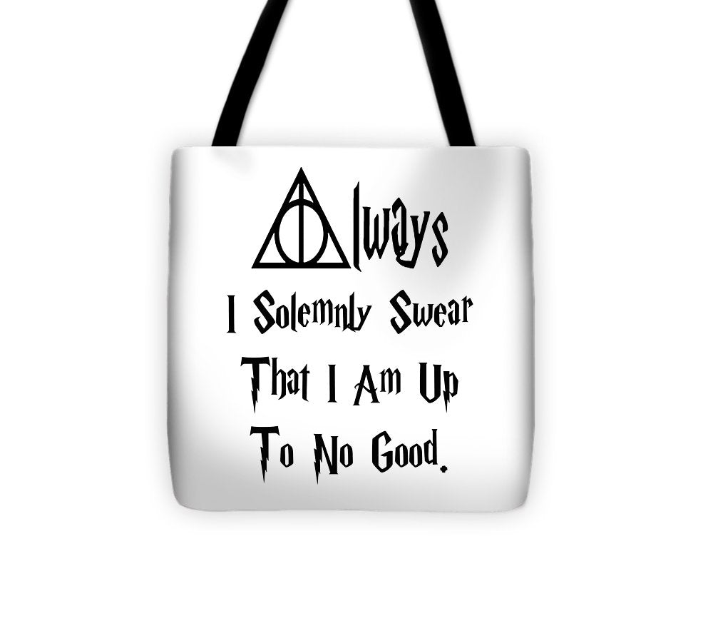 I Solemnly Swear That I Am Up To No Good.  Potter Always Symbol. - Tote Bag