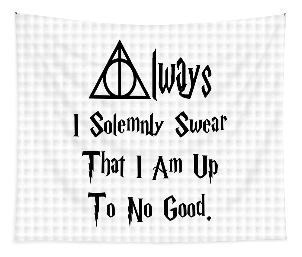 I Solemnly Swear That I Am Up To No Good.  Potter Always Symbol. - Tapestry