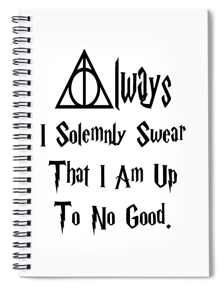 I Solemnly Swear That I Am Up To No Good.  Potter Always Symbol. - Spiral Notebook