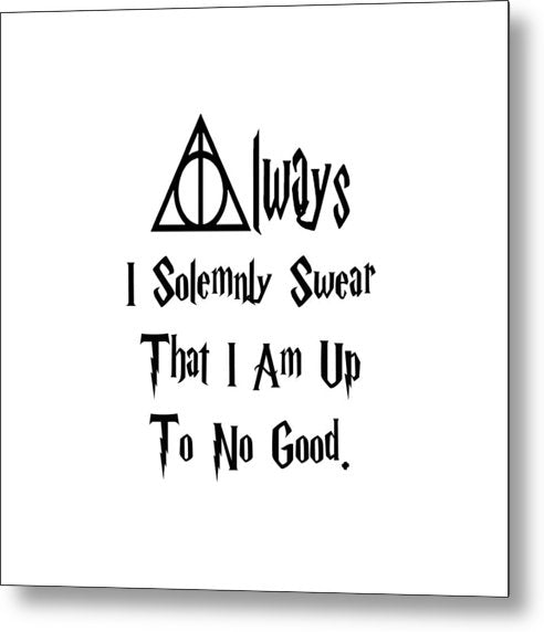 I Solemnly Swear That I Am Up To No Good.  Potter Always Symbol. - Metal Print