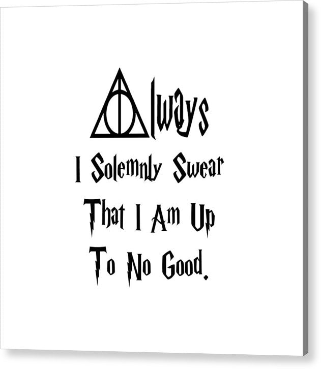 I Solemnly Swear That I Am Up To No Good.  Potter Always Symbol. - Acrylic Print