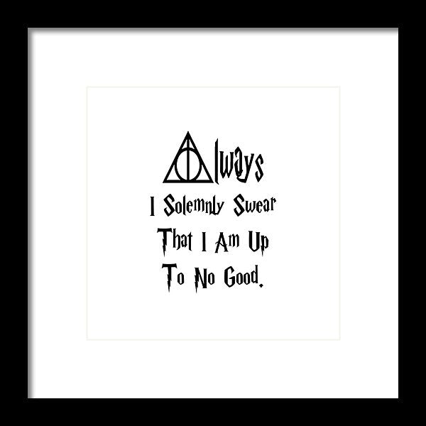 I Solemnly Swear That I Am Up To No Good.  Potter Always Symbol. - Framed Print